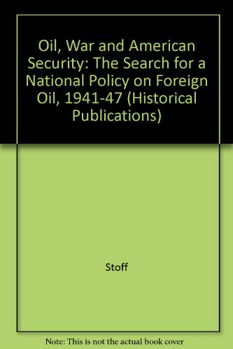 9780300028416: Oil, War and American Security: The Search for a National Policy on Foreign Oil, 1941-47 (Historical Publications)