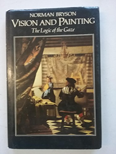 Vision and Painting: The Logic of the Gaze.: BRYSON, Norman: