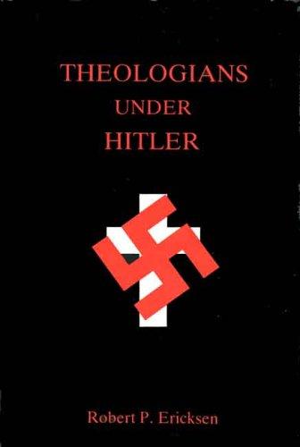 Theologians Under Hitler: Gerhard Kittel, Paul Althaus and Emanuel Hirsch: Ericksen, Robert P.