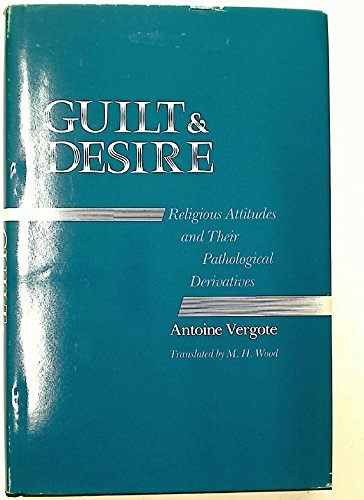 9780300029383: Guilt and Desire: Religious Attitudes and Their Pathological Derivatives (English and French Edition)