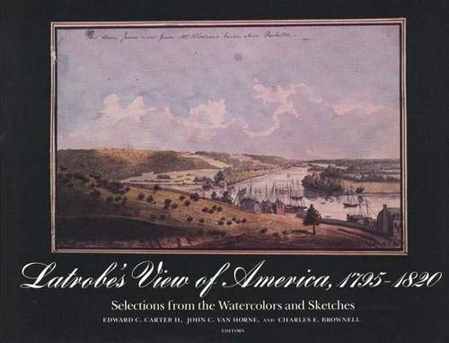 Latrobe's View of America, 1795-1820: Selections from the Watercolors and Sketches (The Papers...