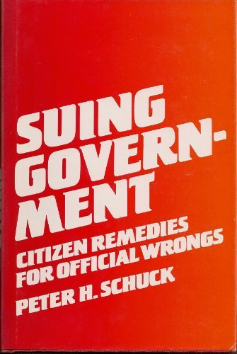 Suing Government: Citizen Remedies for Official Wrongs (0300029578) by Schuck, Peter H.