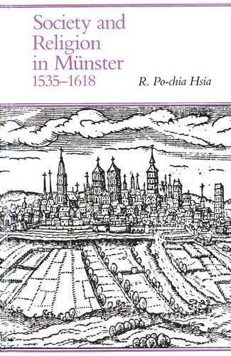 Society and Religion in Münster, 1535-1618.: HSIA, R. Po-chia: