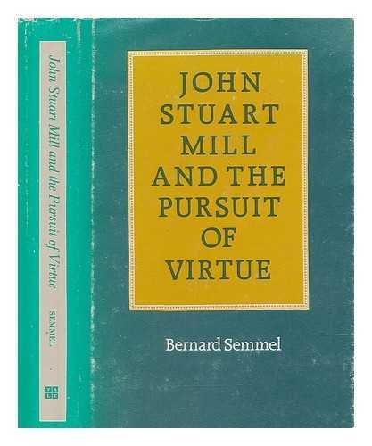 John Stuart Mill and the Pursuit of: Semmel, Bernard