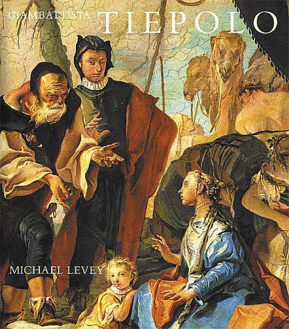 Giambattista Tiepolo : His Life and Art: Michael Levey