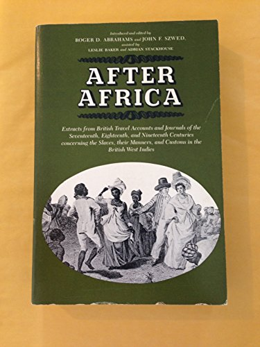 9780300030303: After Africa: Extracts from British Travel Accounts and Journals of the 17th, 18th and 19th Centuries Concerning the Slaves, Their Manners and Customs in the British West Indies