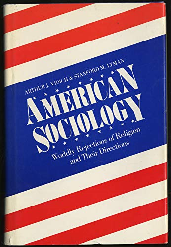 American Sociology: Worldly Rejections of Religion and Their Directions: Vidich, Arthur J., Lyman, ...