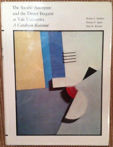 The Societe Anonyme and the Dreier Bequest at Yale University: A Catalogue Raisonne: Herbert, ...