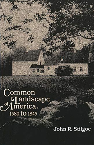 9780300030464: Common Landscape of America, 1580-1845
