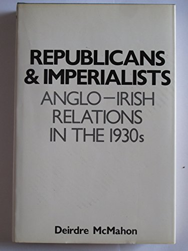 9780300030716: Republicans and Imperialists: Anglo-Irish Relations in the 1930's