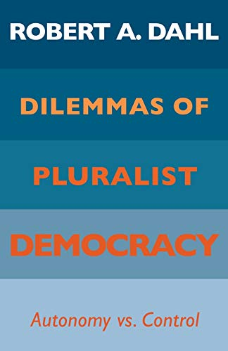 9780300030761: Dahl, R: Dilemmas Pluralist Democracy (Paper): Autonomy Versus Control (Yale Studies in Political Science)