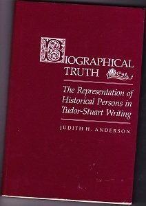 9780300030853: Biographical Truth: The Representation of Historical Persons in Tudor-Stuart Writing