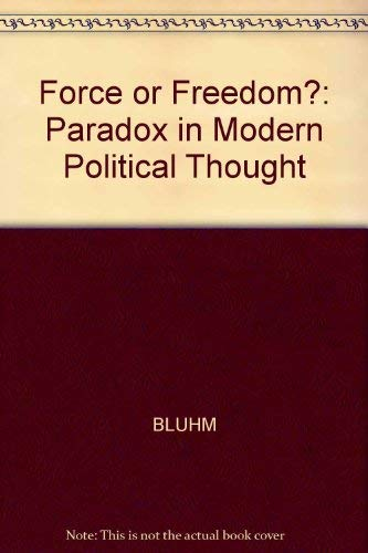 FORCE OR FREEDOM? THE PARADOX IN MODERN POLITICAL THOUGHT