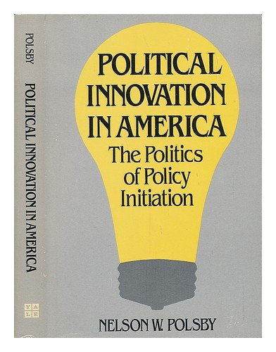 Political Innovation in America: The Politics of Policy Initiation: Nelson W. Polsby