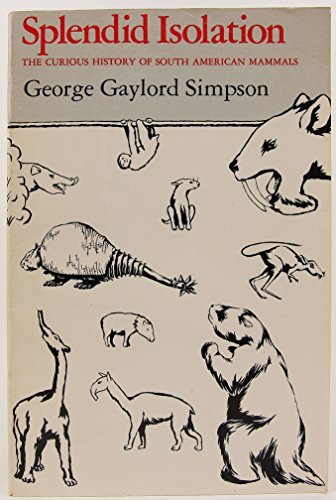 Splendid Isolation: The Curious History of South American Mammals: Simpson, George Gaylord