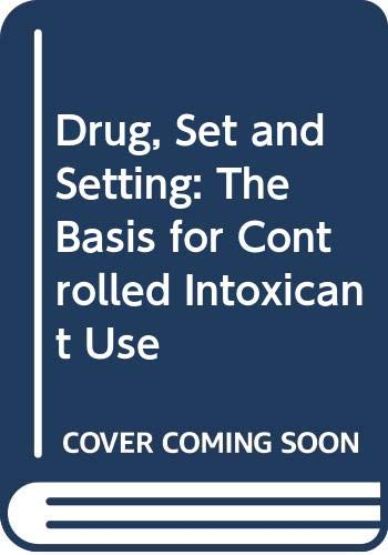9780300031102: Drug, Set and Setting: The Basis for Controlled Intoxicant Use