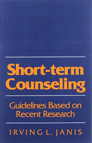 Short-Term Counseling : Guidelines Based on Recent: Irving L. Janis