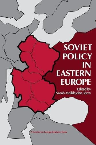 Soviet Policy in Eastern Europe (A Council on Foreign Relations Book Seri): Sarah Meiklejohn Terry