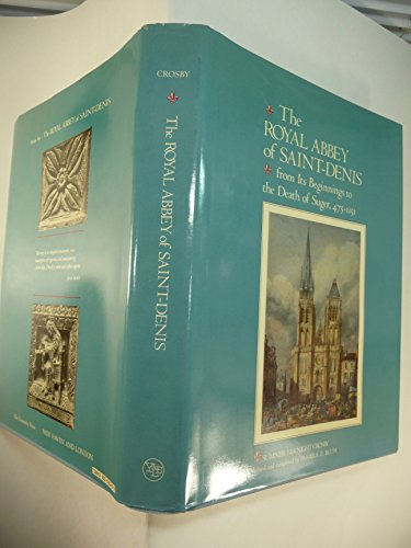 9780300031430: The Royal Abbey of Saint-Denis from Its Beginnings to the Death of Suger 475-1151 (Yale Publications in the History of Art)