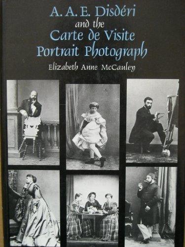 9780300031690: A.A.E. Disderi and the Carte de Visite Portrait Photograph (Yale Publications in the History of Art)