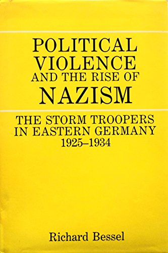 Political Violence and the Rise of Nazism: The Storm Troopers in Eastern Germany, 1925-1934: ...