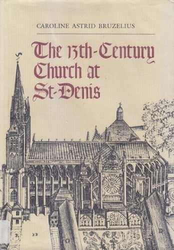 The 13Th-Century Church at St-Denis (Yale Publications in the History of Art): Bruzelius, Caroline ...