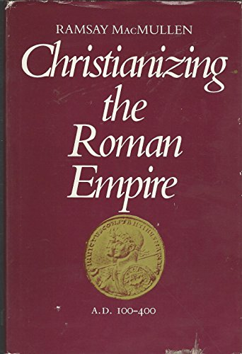 9780300032161: Christianizing the Roman Empire, A.D.100-400