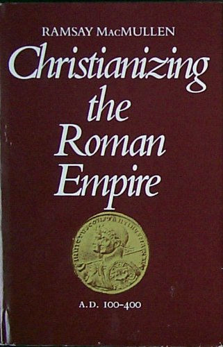 9780300032161: Christianizing the Roman Empire (A.D. 100-400)