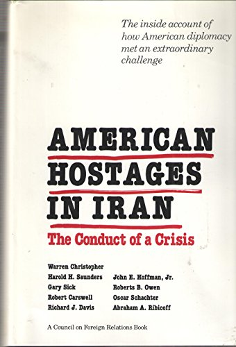 American Hostages in Iran: The Conduct of a Crisis (A Council on Foreign Relations Book)
