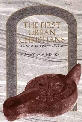 The First Urban Christians : The Social World of the Apostle Paul: Meeks, Wayne A.