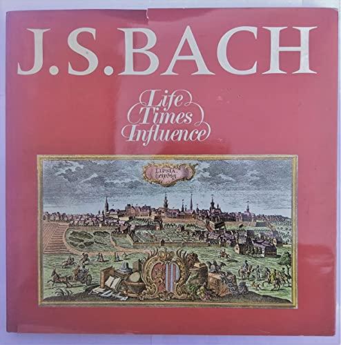 Johann Sebastian Bach: Life, Times, Influence