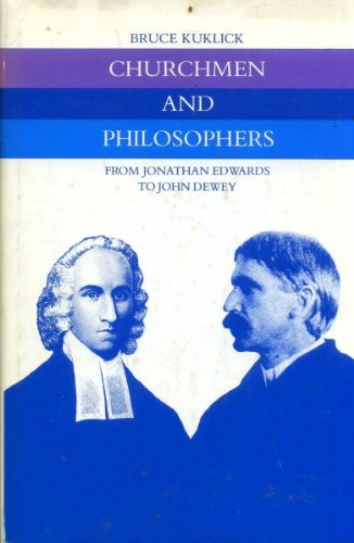 Churchmen and Philosophers from Jonathan Edwards to John Dewey: Kuklick, Bruce
