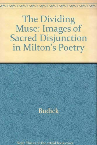 The Dividing Muse: Images of Sacred Disjunction in Milton's Poetry: Budick, Sanford