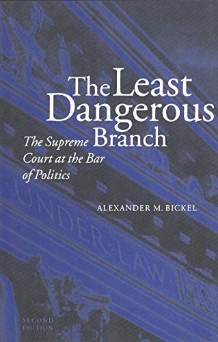 9780300032994: The Least Dangerous Branch: The Supreme Court at the Bar of Politics