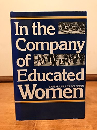 In the Company of Educated Women: A History of Women and Higher Education in America: Solomon, ...
