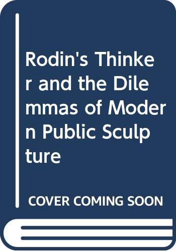 Rodin's Thinker and the Dilemmas of Modern Public Sculpture (0300033346) by Albert E. Elsen