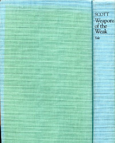 9780300033366: Weapons of the Weak: Everyday Forms of Peasant Resistance