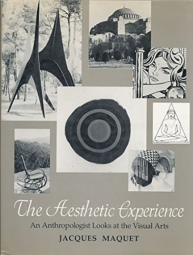 The Aesthetic Experience: An Anthropologist Looks at the Visual Arts: Jacques Maquet