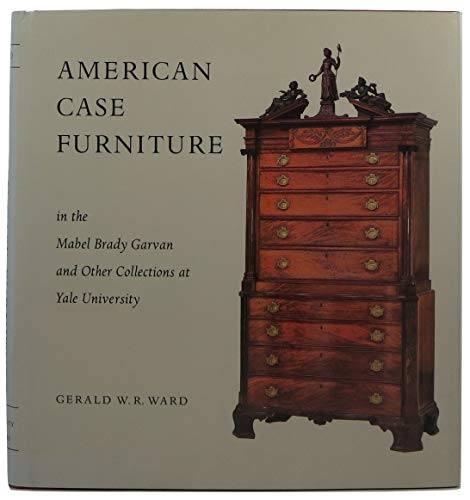 AMERICAN CASE FURNITURE in the Mabel Brady Garvan and Other Collections at Yale University: Ward, ...