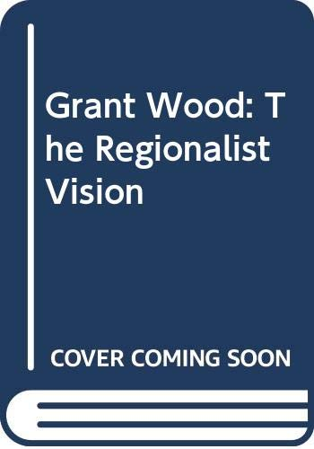 9780300034011: Grant Wood: The Regionalist Vision