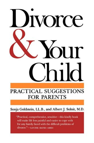 Divorce and Your Child: Practical Suggestions for: Sonja Goldstein LL.B.,