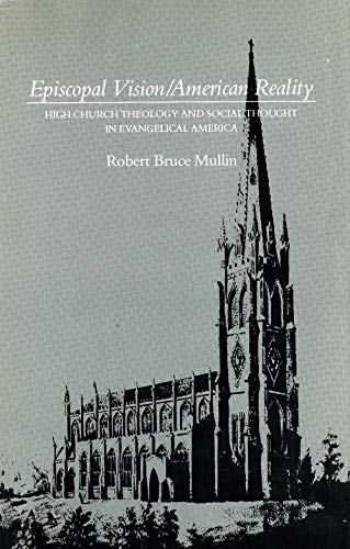 9780300034875: Episcopal Vision / American Reality: High Church Theology and Social Thought in Evangelical America