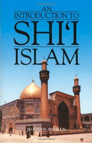 An Introduction to Shi'i Islam: History and Doctrines of Twelver Shi'ism: Momen, Moojan