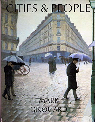 Cities and People: A Social and Architectural: Mark Girouard
