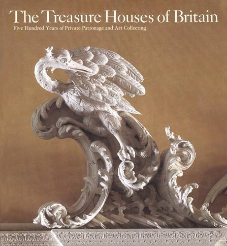 The Treasure Houses of Britain: 500 Years of Private Patronage and Art Collecting