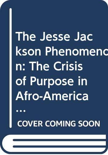9780300035438: The Jesse Jackson Phenomenon: The Crisis of Purpose in Afro-American Politics (Yale Fastback)