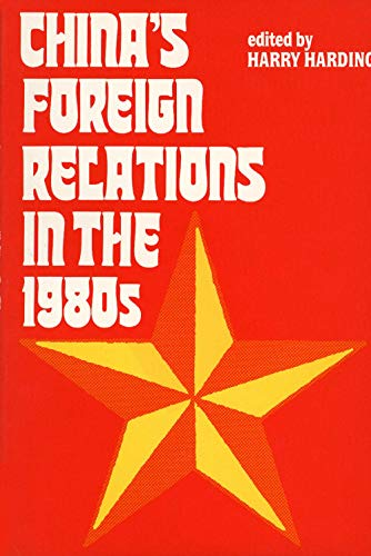 China's Foreign Relations in the 1980s: Harding, Robert R.