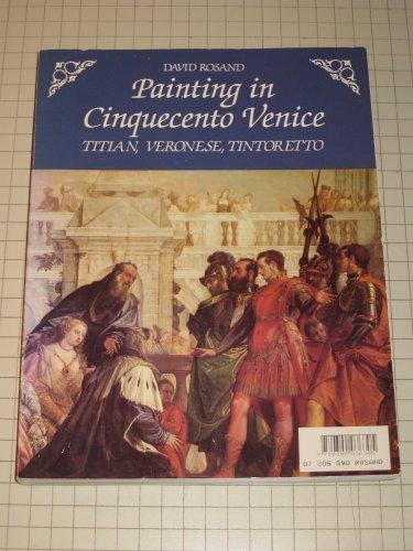 Painting in Cinquecento Venice: Titian, Veronese, Tintoretto: Rosand, David