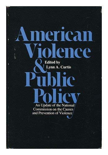 American violence and public policy : an update of the National Commission on the Causes and ...