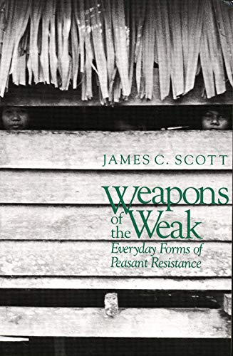9780300036411: Weapons of the Weak: Everyday Forms of Peasant Resistance